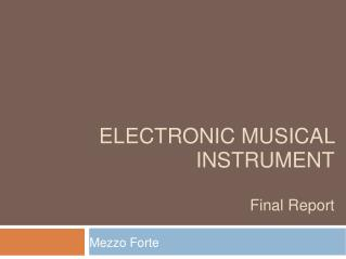 ELECTRONIC MUSICAL INSTRUMENT Final Report