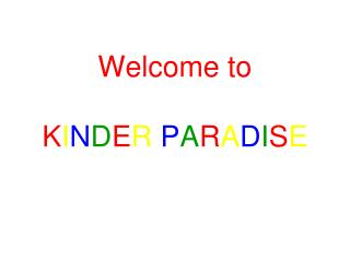 Welcome to  K I N D E R P A R A D I S E