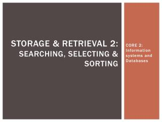 Storage & Retrieval 2 : Searching, Selecting & Sorting