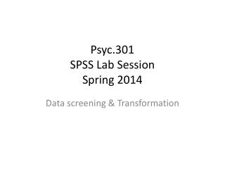 Psyc.301 SPSS  Lab Session Spring 2014