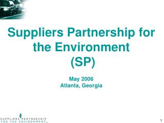 Suppliers Partnership for the Environment  (SP) May 2006 Atlanta, Georgia