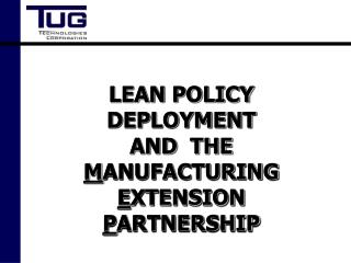 LEAN POLICY DEPLOYMENT AND  THE  M ANUFACTURING   E XTENSION  P ARTNERSHIP