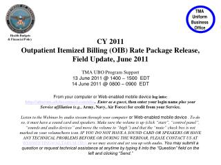 CY 2011  Outpatient Itemized Billing OIB Rate Package Release, Field Update, June 2011   TMA UBO Program Support  13 Jun