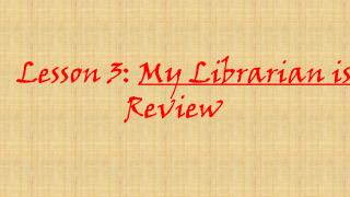 Lesson 3:  My Librarian is a Camel Review