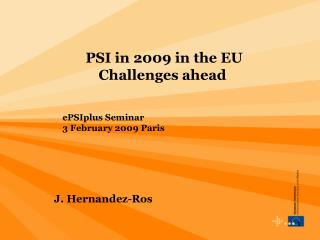 PSI in 2009 in the EU Challenges ahead