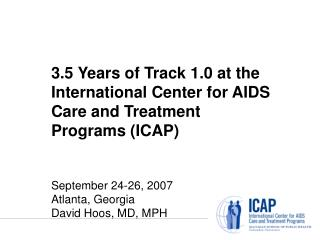3.5 Years of Track 1.0 at the International Center for AIDS Care and Treatment Programs (ICAP)