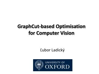 GraphCut -based Optimisation for Computer Vision