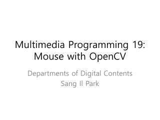 Multimedia Programming 19: Mouse with OpenCV