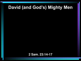 David (and God's) Mighty Men 2 Sam. 23:14-17