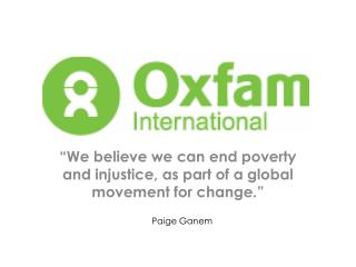 """We believe we can end poverty and injustice, as part of a global movement for change."""
