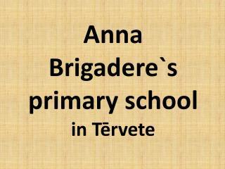 Anna Brigadere`s primary school  in Tērvete