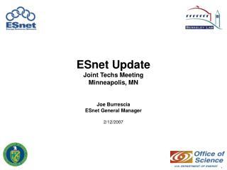 ESnet Update Joint Techs Meeting Minneapolis, MN Joe Burrescia ESnet General Manager 2/12/2007