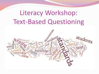 Literacy Workshop: Text-Based Questioning