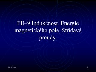 FI I– 9  I ndukčnost. Energie magnetického pole. Střídavé proudy.