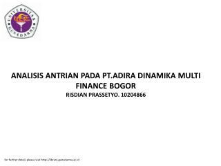 ANALISIS ANTRIAN PADA PT.ADIRA DINAMIKA MULTI FINANCE BOGOR RISDIAN PRASSETYO. 10204866