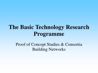 The Basic Technology Research Programme