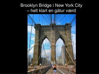 Brooklyn Bridge i New York City – helt klart en gåtur værd