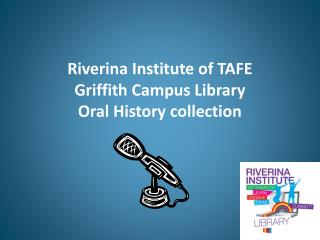 Riverina Institute of TAFE Griffith Campus Library Oral History collection