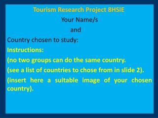 Tourism Research Project 8HSIE Your Name/s  				and Country chosen to study: Instructions: