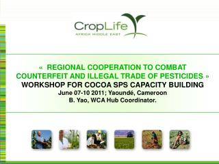 «  REGIONAL COOPERATION TO COMBAT   COUNTERFEIT AND ILLEGAL TRADE OF PESTICIDES » WORKSHOP FOR COCOA SPS CAPACITY BU