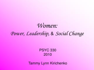 Women:  Power, Leadership,  & Social Change