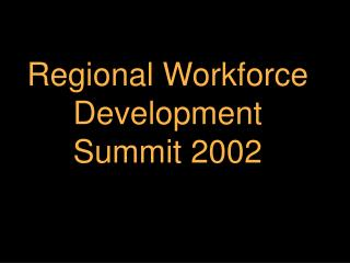 Regional Workforce Development Summit 2002