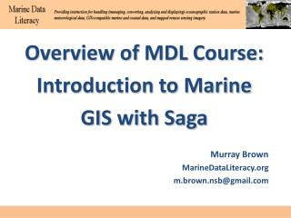 Overview of  MDL  Course: Introduction to Marine GIS with Saga Murray  Brown