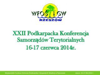 XXII Podkarpacka Konferencja Samorządów Terytorialnych 16-17 czerwca 2014r.