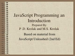 JavaScript Programming an Introduction  Prepared By P .D. Krolak and M.S. Krolak