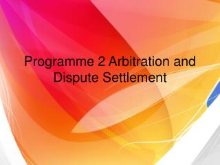Programme 2 Arbitration and Dispute Settlement