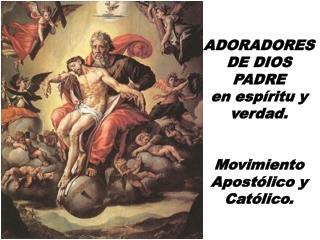 ADORADORES DE DIOS PADRE en espíritu y verdad. Movimiento Apostólico y Católico.