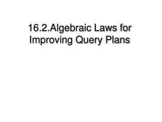 16.2.Algebraic Laws for Improving Query Plans