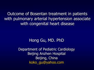 Hong Gu, MD. PhD Department of Pediatric Cardiology Beijing Anzhen Hospital Beijing, China