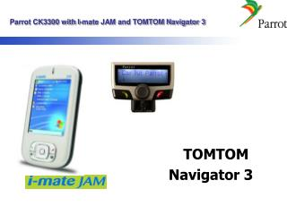 Parrot CK3300 with I-mate JAM and TOMTOM Navigator 3