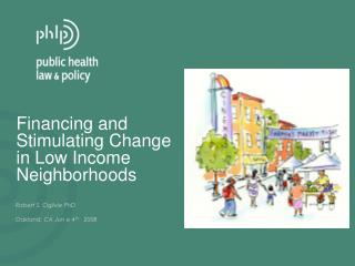 Financing and Stimulating Change in Low Income Neighborhoods