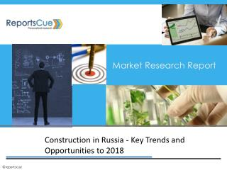 Russian Construction Industry - Key Trends and Opportunities