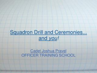 Squadron Drill and Ceremonies... and  you !