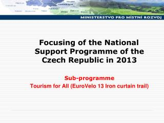 Focusing  of the National Support Programme of the Czech Republic in 201 3 Sub-programme