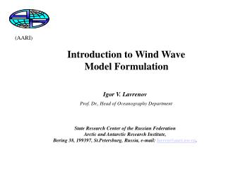Introduction to Wind Wave  Model Formulation Igor V. Lavrenov