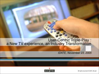 User-Centric Triple-Play : a New TV experience, an Industry Transformation