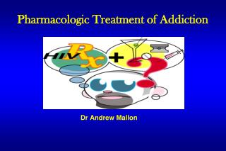 Pharmacologic Treatment of Addiction
