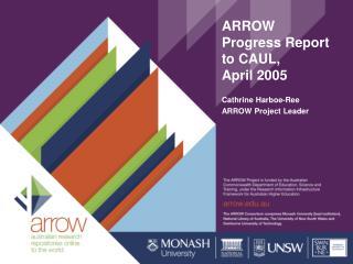 ARROW Progress Report to CAUL, April 2005