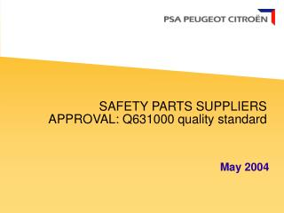 SAFETY PARTS SUPPLIERS APPROVAL: Q631000 quality standard
