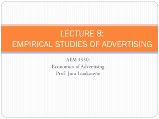 LECTURE 8: EMPIRICAL STUDIES OF ADVERTISING