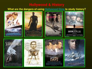 Hollywood & History What are the dangers of using  Hollywood films  to study history?