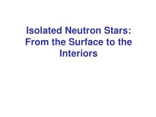 Isolated Neutron Stars:  From the Surface to the Interiors