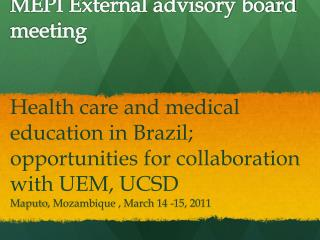 Health care and medical education in  Brazil ; opportunities for collaboration with UEM, UCSD