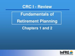 CRC I - Review Fundamentals of  Retirement Planning Chapters 1 and 2