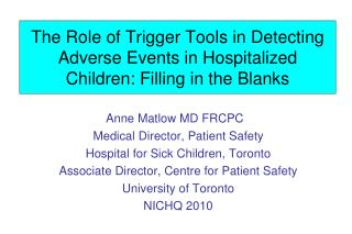 Anne Matlow MD FRCPC Medical Director, Patient Safety Hospital for Sick Children, Toronto