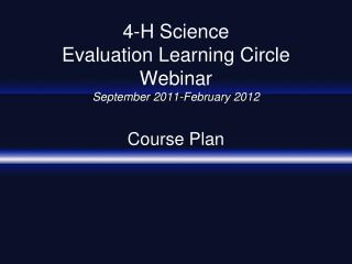 4-H Science  Evaluation Learning Circle Webinar September 2011-February 2012